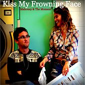 Kiss My Frowning Face by Mahoney
