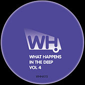 Play & Download What Happens in the Deep Vol. 4 by Various Artists | Napster