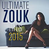 Ultimate Zouk Hits 2015 by Various Artists