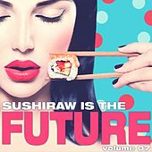 Sushiraw Is the Future, Vol. 7 by Various Artists