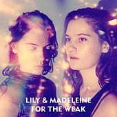 For The Weak by Lily & Madeleine