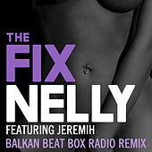 Play & Download The Fix (Balkan Beat Box Remix) by Nelly | Napster