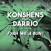 Play & Download Fyah We a Bun! (feat. Darrio) - Single by Konshens | Napster