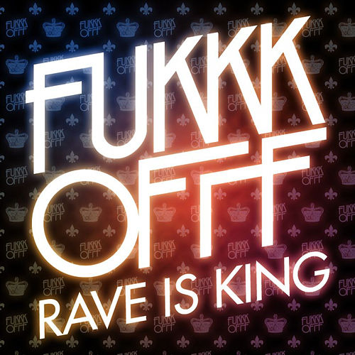 Play & Download Rave Is King E.P. by Fukkk Offf | Napster
