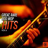 Great, Rare Doo Wop Hits, Vol. 6 by Various Artists