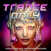 Trance Only, Vol. 5 (Future Club and Hardtrance Anthems) by Various Artists