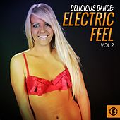 Play & Download Delicious Dance: Electric Feel, Vol. 2 by Various Artists | Napster