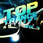 Top Trance Anthems, Vol.3 (Nation of Epic Melodic and Progressive Hardtrance) by Various Artists