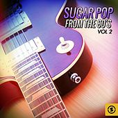 Play & Download Sugar Pop from the 60's, Vol. 2 by Various Artists | Napster