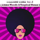Balearic Chill, Vol. 5 (Ethno Mood and Lounge) by Various Artists