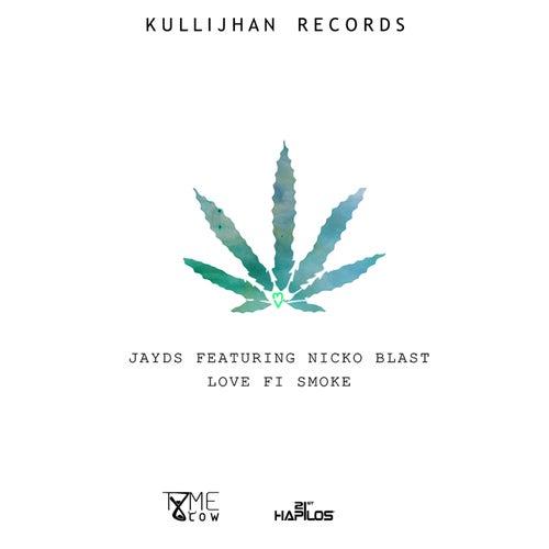 Play & Download Love Fi Smoke (feat. Nicko Blast) - Single by Jayds   Napster