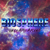 Uncompromising by Biosphere