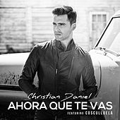 Play & Download Ahora Que Te Vas (feat. Cosculluela) by Christian Daniel | Napster