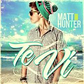 Te Vi by Matt Hunter