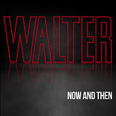 Now and Then by Walter