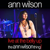 Live at the Belly Up: The Ann Wilson Thing! by Ann Wilson