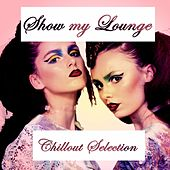 Show My Lounge (Chillout Selection) by Various Artists