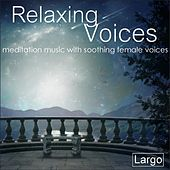 Play & Download Relaxing Voices - meditation music with soothing female voices by Largo | Napster