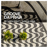 Do I Wanna Know? / Todas as Coisas by Groove Da Praia