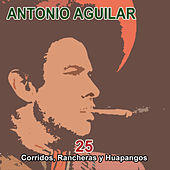 Play & Download 25 Corridos, Rancheras y Huapangos by Antonio Aguilar | Napster