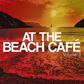 At The Beach Café, Vol. 3 (Beach House & Deep Electronic Tunes) by Various Artists