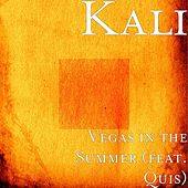 Play & Download Vegas in the Summer (feat. Quis) by Kali | Napster