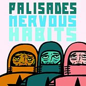 Nervous Habits by Palisades