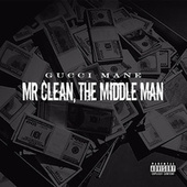 Play & Download Mr. Clean, The Middle Man by Gucci Mane | Napster