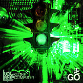 Play & Download Go by Luck & Lana Kill the Computer | Napster