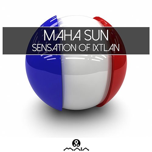 Sensation of Ixtlan by Maha Sun
