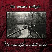 Play & Download We Waited For A Subtle Dawn by Life Toward Twilight | Napster