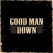 Play & Download Good Man Down by Good Man Down | Napster