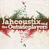 Play & Download Jahcoustix & The Outsideplayers by Jahcoustix | Napster
