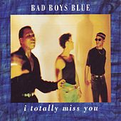 I Totally Miss You by Bad Boys Blue