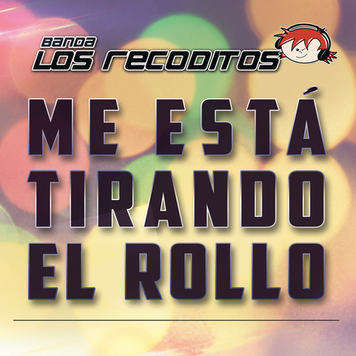 Play & Download Me Está Tirando El Rollo by Banda Los Recoditos | Napster