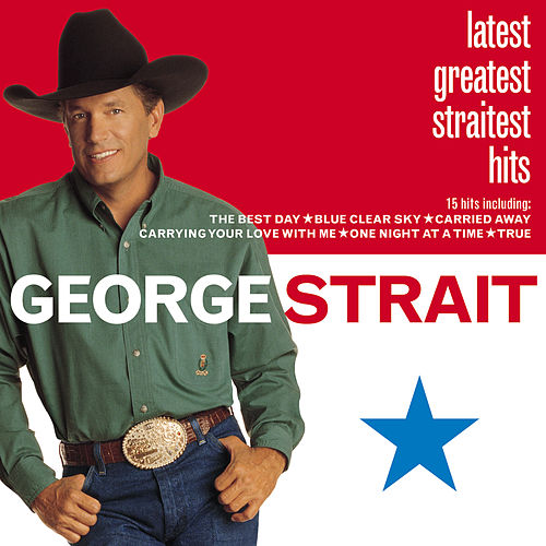 Play & Download Latest Greatest Straitest Hits by George Strait | Napster