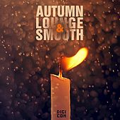Autumn Lounge & Smooth by Various Artists