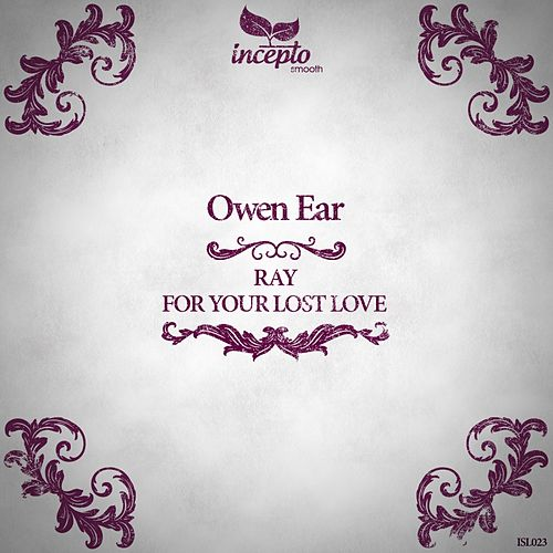 Play & Download Ray / For Your Lost Love by Owen Ear | Napster