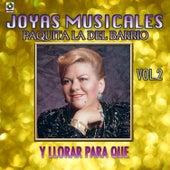 Play & Download Joyas Musicales, Vol. 2: Y Llorar para Que by Paquita La Del Barrio | Napster
