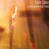 A Wonder Rhythm (Remastered) von Eddie Cantor