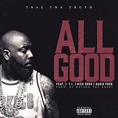 Play & Download All Good (feat. T.I., Rick Ross & Audio Push) - Single by Trae | Napster