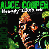 Play & Download Nobody Likes Me! by Alice Cooper   Napster