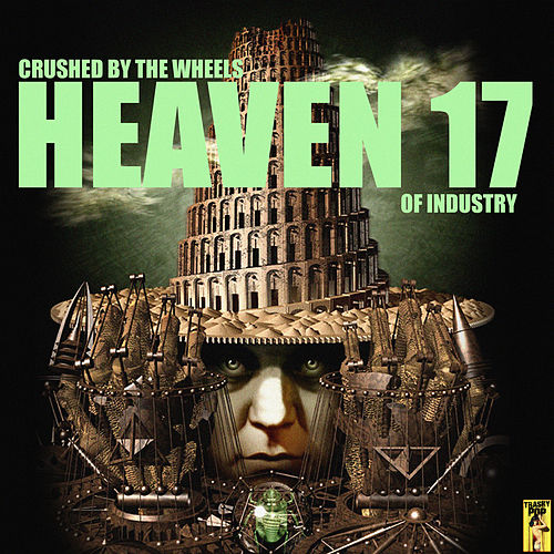 Crushed By the Wheels of Industry by Heaven 17