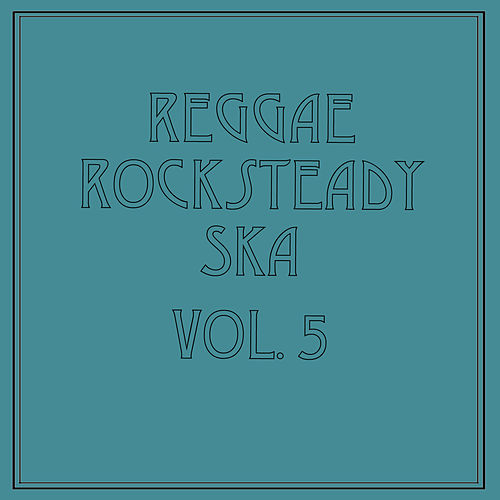 Reggae Rocksteady Ska, Vol. 5 by Various Artists