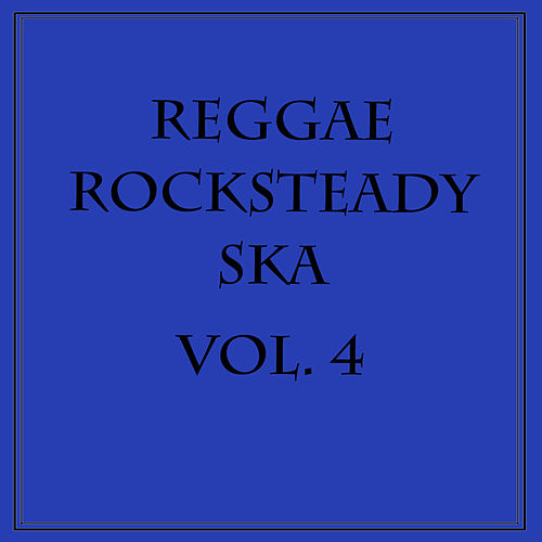 Reggae Rocksteady Ska, Vol. 4 by Various Artists