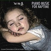 Piano Music for Naptime by Calm Children Collection