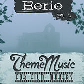 Eerie Theme Music for Film Makers, Pt. 1 by Various Artists