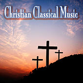 Play & Download Christian Classical Music by Various Artists | Napster