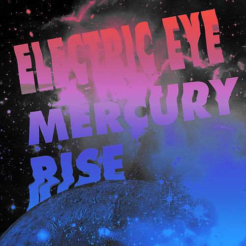 Play & Download Mercury Rise by The Electric Eye | Napster