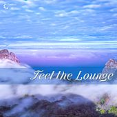 Play & Download Feel the Lounge by Various Artists | Napster
